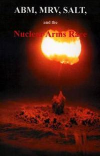 Abm, Mrv, Salt, and the Nuclear Arms Race