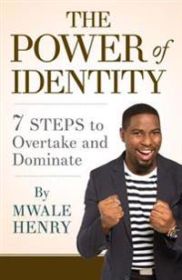 The Power of Identity: 7 Steps to Overtake and Dominate