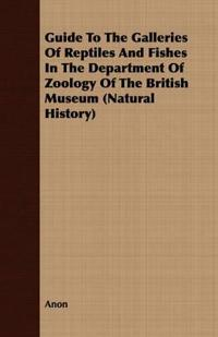 Guide to the Galleries of Reptiles and Fishes in the Department of Zoology of the British Museum Natural History