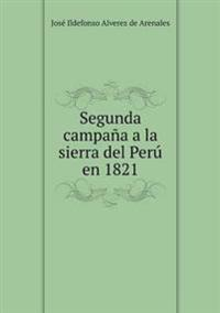 Segunda Campana a la Sierra del Peru En 1821
