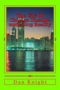 The City of Chicago Dusable Until 2015 Reality: Windy City Pretty City City of International Business