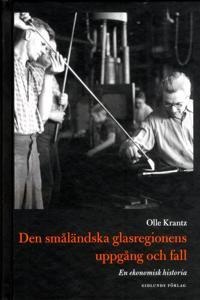 Den småländska glasregionens uppgång och fall : en ekonomisk historia