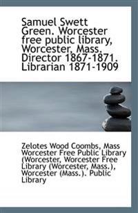 Samuel Swett Green. Worcester Free Public Library, Worcester, Mass. Director 1867-1871. Librarian 18