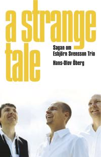 A strange tale : sagan om Esbjörn Svensson Trio - Hans-Olov Öberg pdf epub
