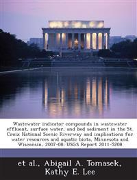 Wastewater Indicator Compounds in Wastewater Effluent, Surface Water, and Bed Sediment in the St. Croix National Scenic Riverway and Implications for Water Resources and Aquatic Biota, Minnesota and Wisconsin, 2007-08