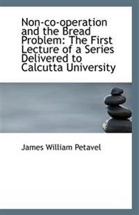 Non-Co-Operation and the Bread Problem: The First Lecture of a Series Delivered to Calcutta Universi