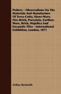 Pottery - Observations On The Materials And Manufacture Of Terra-Cotta, Stone-Ware, Fire-Brick, Porcelain, Earthen-Ware, Brick, Majolica And Encaustic Tiles - International Exhibition, London, 1871