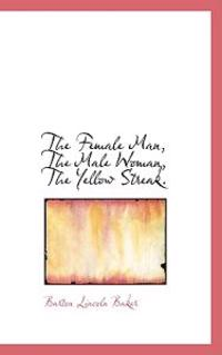 The Female Man, the Male Woman, the Yellow Streak.