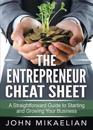 The Entrepreneur Cheat Sheet: A Straightforward Guide to Starting and Growing Your Business