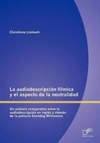 La Audiodescripci N F Lmica y El Aspecto de La Neutralidad: Un an Lisis Comparativo Entre La Audiodescripci N En Ingl S y Alem N de La Pel Cula Slumdo
