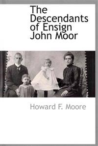 The Descendants of Ensign John Moor of Cantebury, N. H.