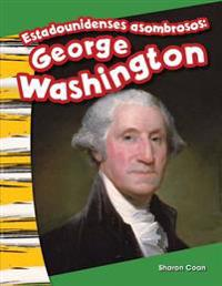 Estadounidenses Asombrosos: George Washington (Amazing Americans: George Washington) (Spanish Version) (Kindergarten)