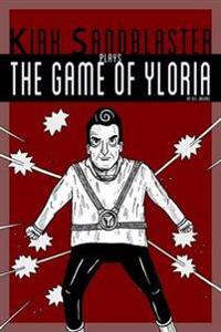 Kirk Sandblaster Plays the Game of Yloria