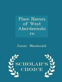 Place Names of West Aberdeenshire - Scholar's Choice Edition