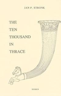The Ten Thousand in Thrace: An Archaeological and Historical Commentary on Xenophon's Anabasis, Books VI.III-VI - VII