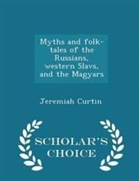 Myths and Folk-Tales of the Russians, Western Slavs, and the Magyars - Scholar's Choice Edition