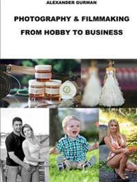 Photography and Film Making Path from Hobby to Business
