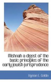 Mishnah a Digest of the Basic Principles of the Early Jewish Jurisprudence