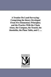 A Treatise on Land-Surveying