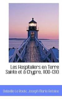 Les Hospitaliers En Terre Sainte Et a Chypre, 1100-1310