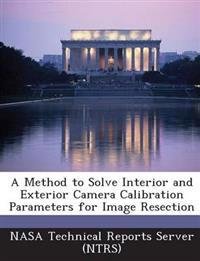 A Method to Solve Interior and Exterior Camera Calibration Parameters for Image Resection