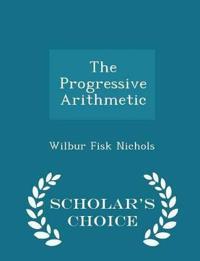 The Progressive Arithmetic - Scholar's Choice Edition