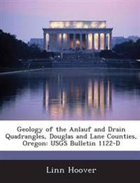 Geology of the Anlauf and Drain Quadrangles, Douglas and Lane Counties, Oregon