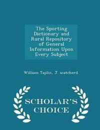 The Sporting Dictionary and Rural Repository of General Information Upon Every Subject - Scholar's Choice Edition
