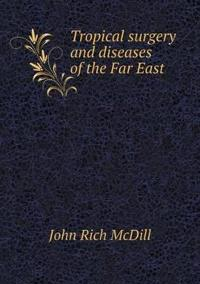 Tropical Surgery and Diseases of the Far East