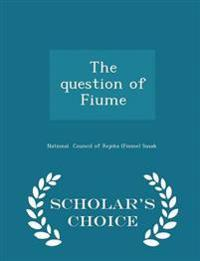 The Question of Fiume - Scholar's Choice Edition