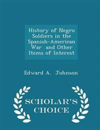 History of Negro Soldiers in the Spanish-American War and Other Items of Interest - Scholar's Choice Edition