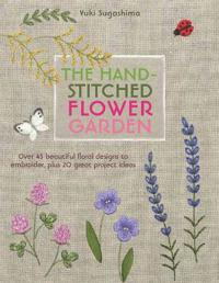 Hand-stitched flower garden - over 45 beautiful floral designs to embroider