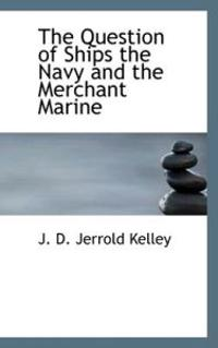 The Question of Ships the Navy and the Merchant Marine