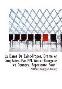 La Dame de Saint-Tropez, Drame En Cinq Actes. Par MM. Anicet-Bourgeois Et Dennery. Represente Pour L