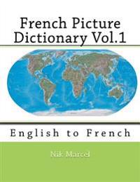 French Picture Dictionary Vol.1: English to French