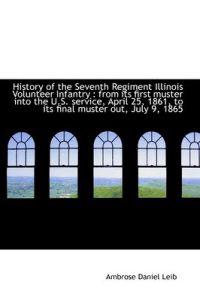 History of the Seventh Regiment Illinois Volunteer Infantry