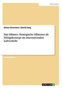 Star Alliance. Strategische Allianzen ALS Erfolgskonzept Im Internationalen Luftverkehr