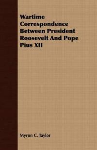 Wartime Correspondence Between President Roosevelt and Pope Pius XII