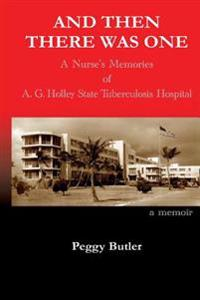 And Then There Was One: A Nurse's Memories of A.G. Holley State Tuberculosis Hospital