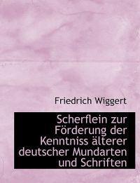 Scherflein Zur Furderung Der Kenntniss Aclterer Deutscher Mundarten Und Schriften