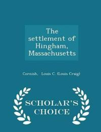 The Settlement of Hingham, Massachusetts - Scholar's Choice Edition