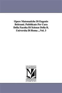 Opere Matematiche Di Eugenio Beltrami. Pubblicate Per Cura Della Facolta Di Scienze Della R. Universita Di Roma ...Vol. 3