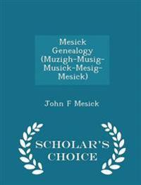 Mesick Genealogy (Muzigh-Musig-Musick-Mesig-Mesick) - Scholar's Choice Edition