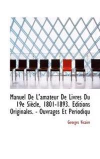 Manuel de L'Amateur de Livres Du 19e Siecle, 1801-1893. Editions Originales. - Ouvrages Et Periodiqu