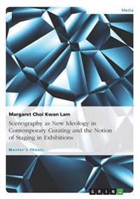 Scenography as New Ideology in Contemporary Curating and the Notion of Staging in Exhibitions