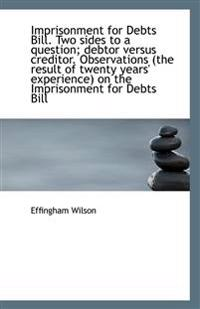 Imprisonment for Debts Bill: Two Sides to a Question, Debtor Versus Creditor