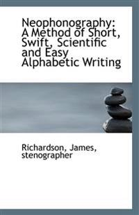 Neophonography: A Method of Short, Swift, Scientific and Easy Alphabetic Writing