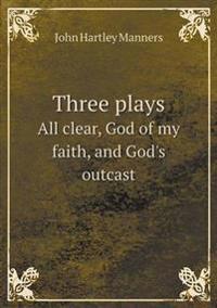 Three Plays All Clear, God of My Faith, and God's Outcast