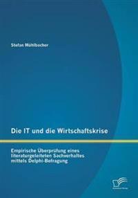 Die It Und Die Wirtschaftskrise - Empirische Uberprufung Eines Literaturgeleiteten Sachverhaltes Mittels Delphi-Befragung