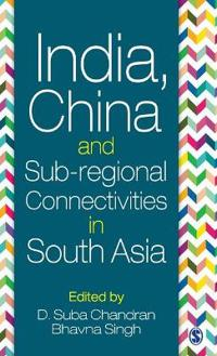 India, China and Sub-regional Connectivities in South Asia